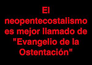 el neopentecostalismo es mejor llamado de Evangelio de la Ostentación